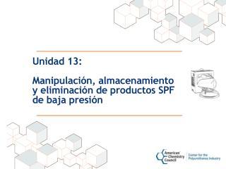 Unidad  13: Manipulación, almacenamiento y eliminación de productos SPF de baja presión