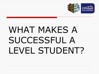 WHAT MAKES A SUCCESSFUL A LEVEL STUDENT?