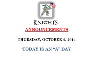 "ANNOUNCEMENTS  THURSDAY, OCTOBER 9, 2014 TODAY IS AN ""A"" DAY"