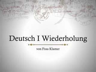 Deutsch I  Wiederholung