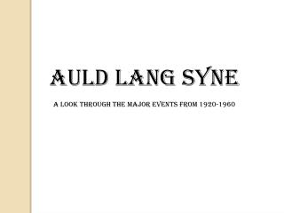 Auld Lang Syne  A look through the major events from 1920-1960