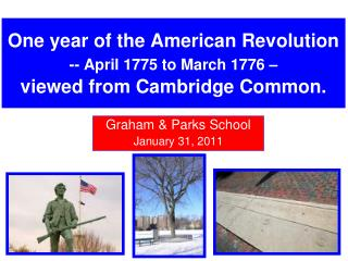 One year of the American Revolution  -- April 1775 to March 1776 � viewed from Cambridge Common.