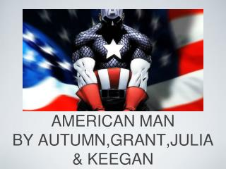 AMERICAN MAN BY AUTUMN,GRANT,JULIA & KEEGAN
