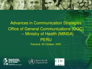 Advances in Communication Strategies    Office of General Communications OGC   Ministry of Health MINSA PERU Panam , 30
