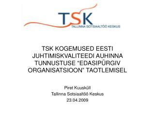 """TSK KOGEMUSED EESTI JUHTIMISKVALITEEDI AUHINNA TUNNUSTUSE """"EDASIPÜRGIV ORGANISATSIOON"""" TAOTLEMISEL"""