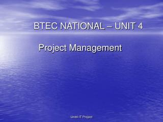 BTEC NATIONAL � UNIT 4  Project Management