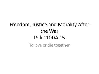 Freedom, Justice and Morality After the War Poli  110DA 15