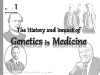 The History and Impact of  Genetics  in   Medicine
