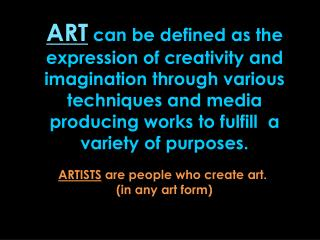 ARTISTS  are people  who create art.  (in any art form)