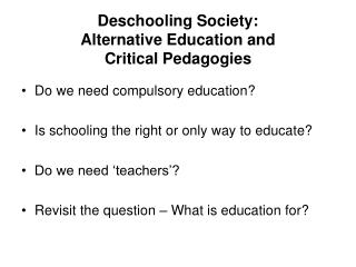 Deschooling Society:  Alternative Education and  Critical Pedagogies