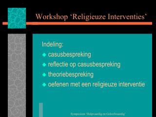 Workshop 'Religieuze Interventies'
