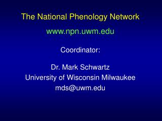 The National Phenology Network npn.uwm Coordinator:   Dr. Mark Schwartz
