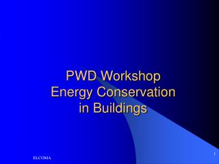 PWD Workshop  Energy Conservation  in Buildings