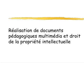 Réalisation de documents  pédagogiques multimédia et droit de la propriété intellectuelle