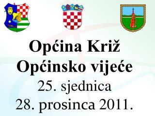 Općina Križ Općinsko vijeće 25. sjednica 28 . prosinca  2011 .