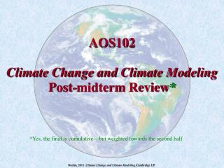 AOS102  Climate Change and Climate Modeling P ost-midterm  Review *
