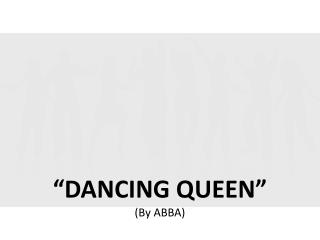 """ DANCING QUEEN "" (By ABBA)"