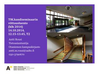 TIK.kandiseminaarin viittausluento ( k lk  2014)  14.10.2014,  12.15 - 13.45, T2