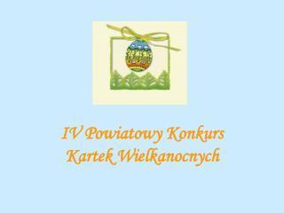 IV Powiatowy Konkurs Kartek Wielkanocnych