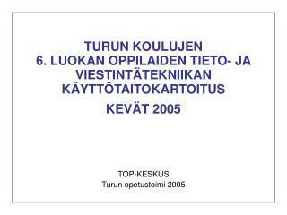 TURUN KOULUJEN  6. LUOKAN OPPILAIDEN TIETO- JA VIESTINTÄTEKNIIKAN KÄYTTÖTAITOKARTOITUS KEVÄT 2005