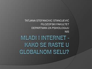 MLADI  I INTERNET  -  KAKO  SE  RASTE  U  GLOBALNOM  SELU ?