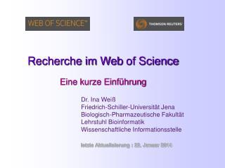 Recherche im Web  of  Science Eine kurze Einführung Dr. Ina Weiß