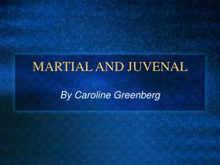 MARTIAL AND JUVENAL