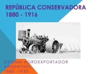 República Conservadora 1880 - 1916