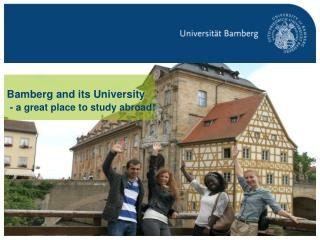 Bamberg  and its  University -  a great place to study abroad !