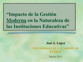 �Impacto de la Gesti�n  Moderna  en la Naturaleza de las Instituciones Educativas�