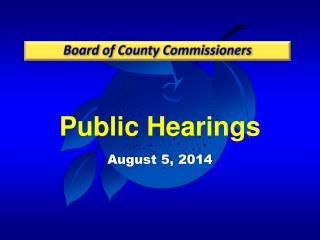 Public  Hearings August 5, 2014