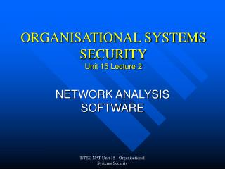 ORGANISATIONAL SYSTEMS SECURITY Unit 15 Lecture 2