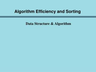 Algorithm Efficiency and Sorting