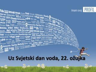 Uz Svjetski dan voda, 22. ožujka