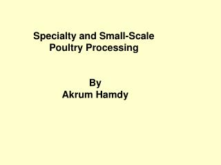 Specialty and Small-Scale  Poultry Processing  By Akrum Hamdy