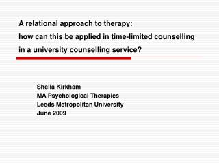 Sheila Kirkham MA Psychological Therapies Leeds Metropolitan University June 2009