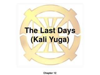 The Last Days (Kali Yuga)