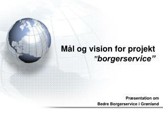 """Mål og vision for projekt   """" borgerservice"""""""