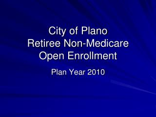 City of Plano Retiree Non-Medicare Open Enrollment