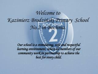 Welcome to  Kazimierz Brodziński Primary  School No.2 in  Bochnia .