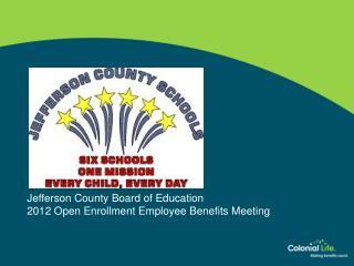 Jefferson County Board of Education 2012 Open Enrollment Employee Benefits Meeting