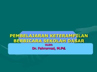 PEMBELAJARAN KETERAMPILAN  BERBICARA SEKOLAH  DASAR OLEH: Dr.  Fahrurrozi ,  M.Pd .