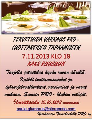 TERVETULOA  VARKAUS PRO -LUOTTAREIDEN  TAPAAMISEEN 7.11.2013 KLO 18  KAKS RUUSUUN
