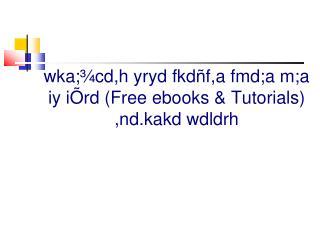 wka;¾cd,h yryd fkdñf,a  fmd;a m;a iy iÕrd  (Free ebooks & Tutorials)  ,nd.kakd wdldrh
