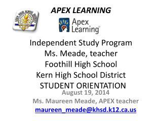 August 19, 2014 Ms. Maureen Meade, APEX teacher maureen_meade@khsd.k12
