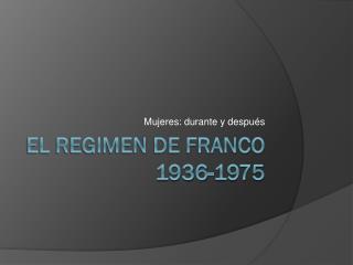 El regimen de Franco  1936-1975