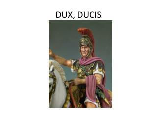DUX, DUCIS