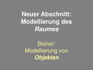 Neuer Abschnitt: Modellierung des  Raumes