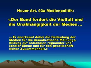 Neuer Art. 93a Medienpolitik: «Der Bund fördert die Vielfalt und die Unabhängigkeit der Medien ...