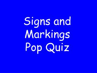 Signs and Markings Pop Quiz